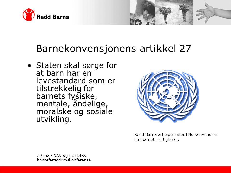 Barnekonvensjonens artikkel 27 •Staten skal sørge for at barn har en levestandard som er tilstrekkelig for barnets fysiske, mentale, åndelige, moralsk