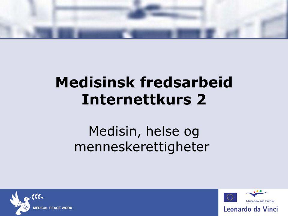 Kurs 2: Medisin, helse og menneskerettigheter Målsetninger • Informere om internasjonal humanitær lovgivning, menneskerettigheter og de etiske reglene som regulerer helseprofesjonene.