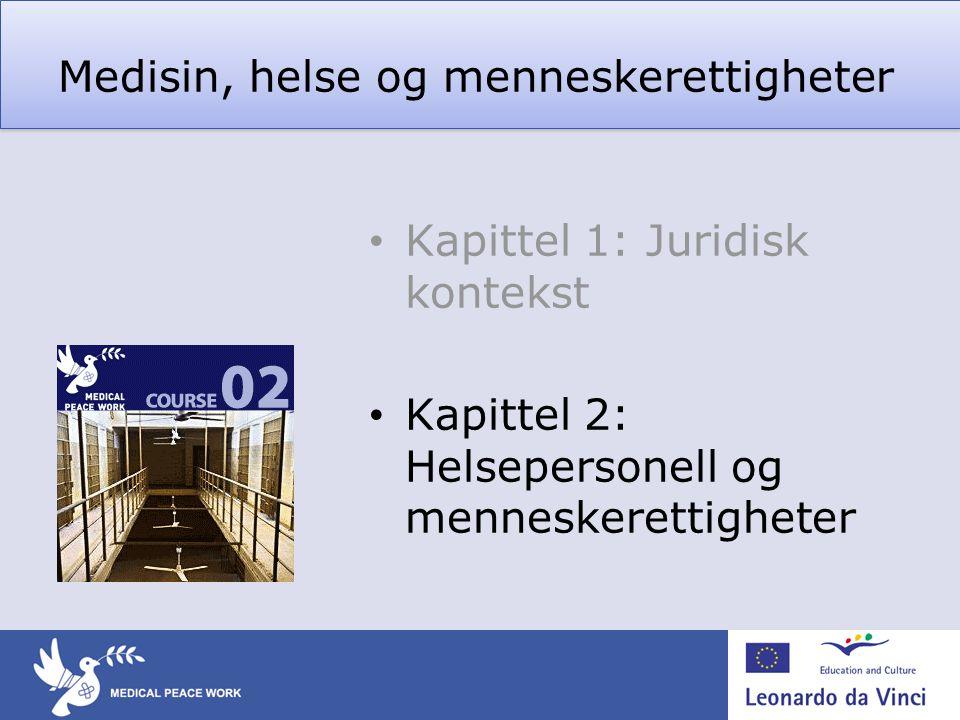 Medisin, helse og menneskerettigheter • Kapittel 1: Juridisk kontekst • Kapittel 2: Helsepersonell og menneskerettigheter