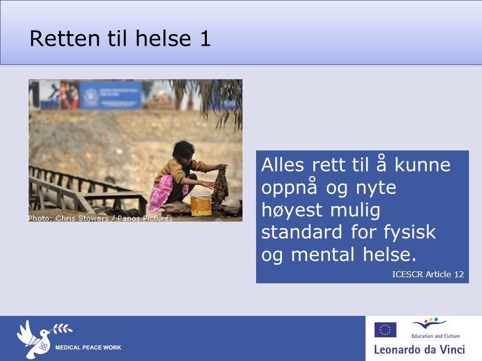 Retten til helse 1 Alles rett til å kunne oppnå og nyte høyest mulig standard for fysisk og mental helse.
