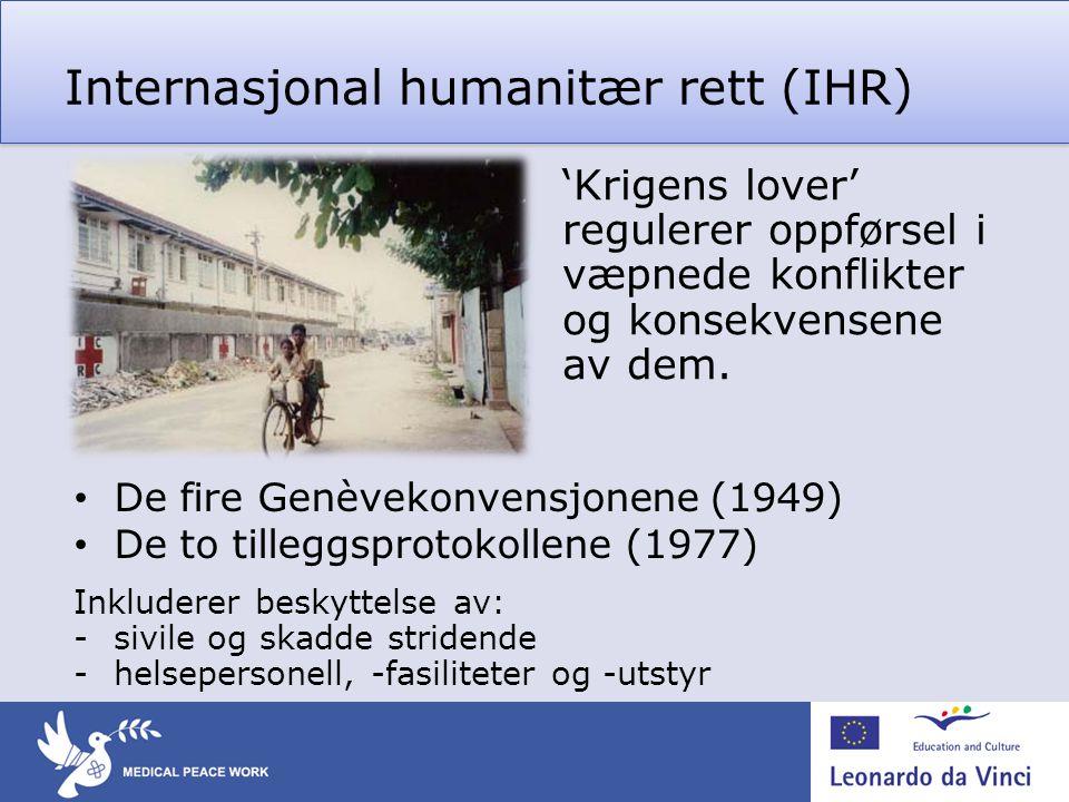 Internasjonal humanitær rett (IHR) 'Krigens lover' regulerer oppførsel i væpnede konflikter og konsekvensene av dem.