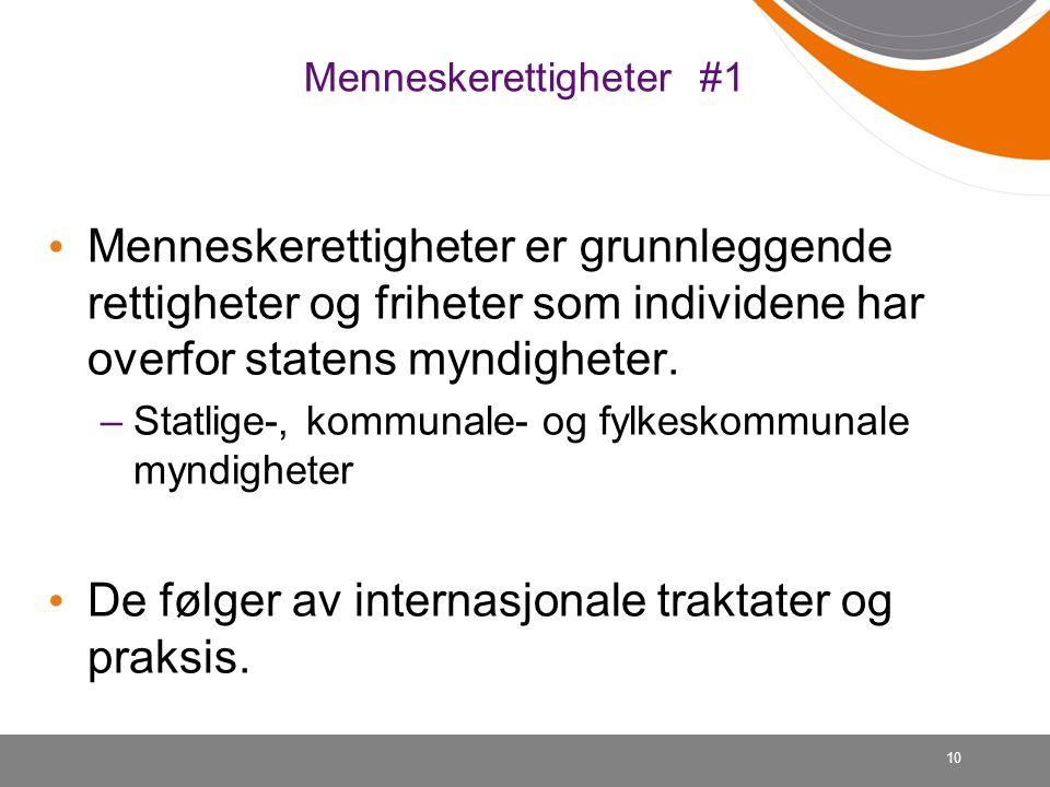 Menneskerettigheter #1 • Menneskerettigheter er grunnleggende rettigheter og friheter som individene har overfor statens myndigheter. –Statlige-, komm