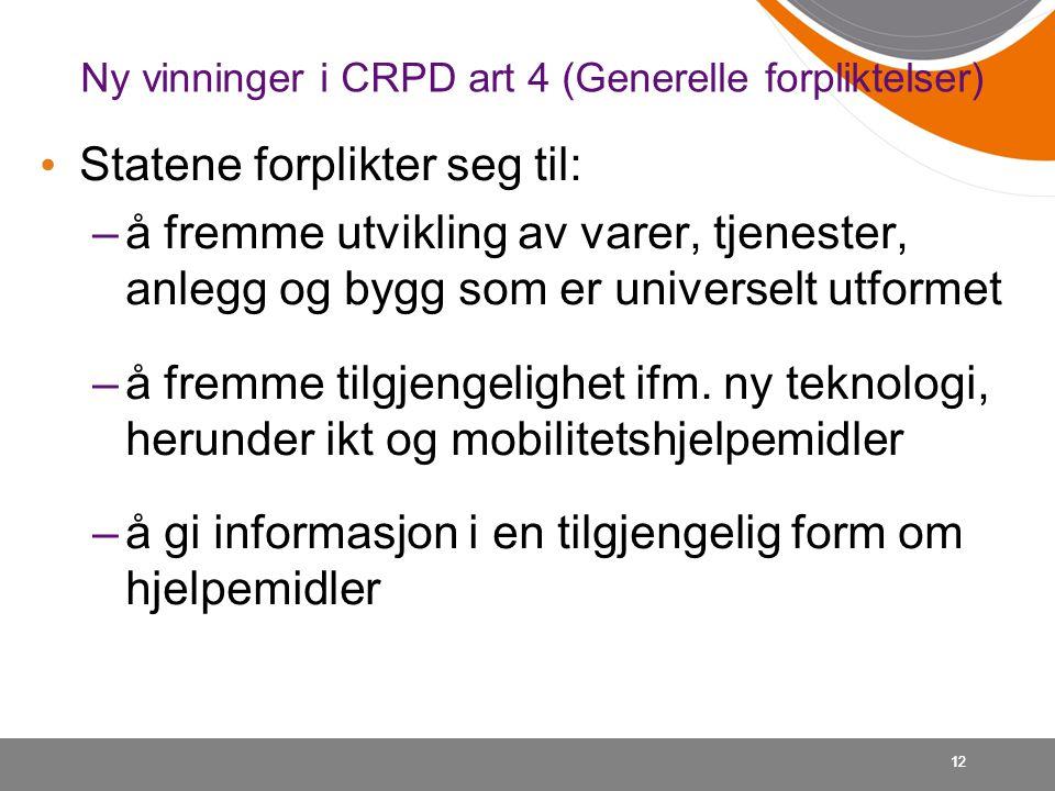 Ny vinninger i CRPD art 4 (Generelle forpliktelser) • Statene forplikter seg til: –å fremme utvikling av varer, tjenester, anlegg og bygg som er unive