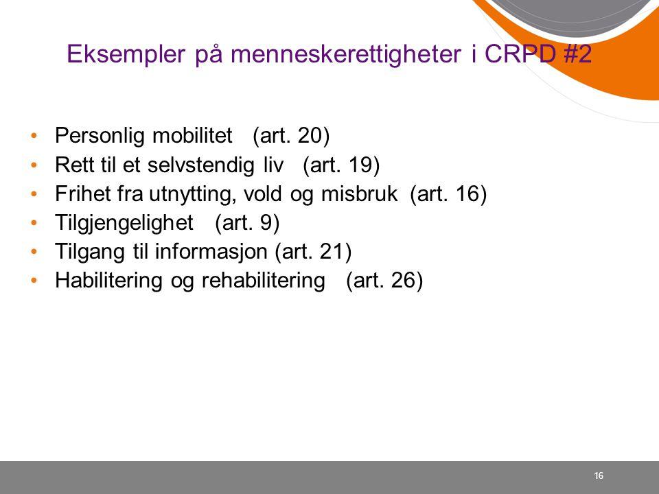Eksempler på menneskerettigheter i CRPD #2 • Personlig mobilitet (art. 20) • Rett til et selvstendig liv (art. 19) • Frihet fra utnytting, vold og mis