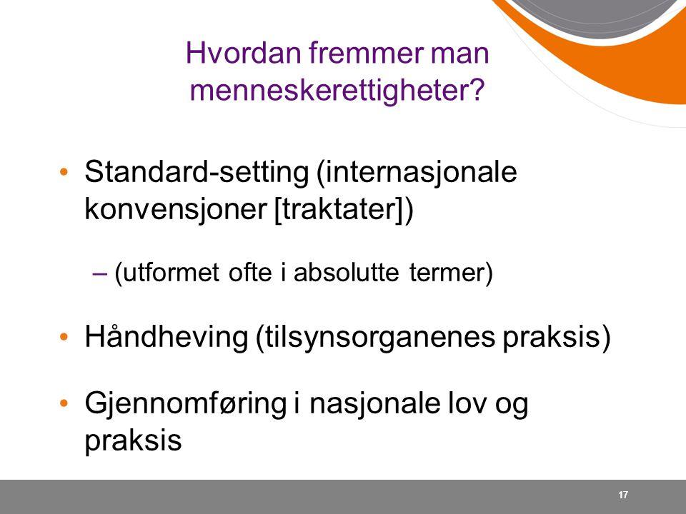 Hvordan fremmer man menneskerettigheter? • Standard-setting (internasjonale konvensjoner [traktater]) –(utformet ofte i absolutte termer) • Håndheving