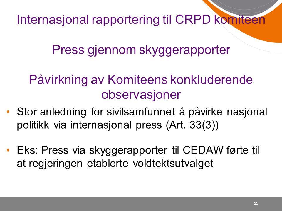 Internasjonal rapportering til CRPD komiteen Press gjennom skyggerapporter Påvirkning av Komiteens konkluderende observasjoner • Stor anledning for si