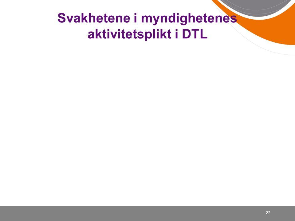 Svakhetene i myndighetenes aktivitetsplikt i DTL 27