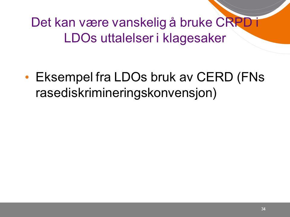 34 Det kan være vanskelig å bruke CRPD i LDOs uttalelser i klagesaker • Eksempel fra LDOs bruk av CERD (FNs rasediskrimineringskonvensjon)