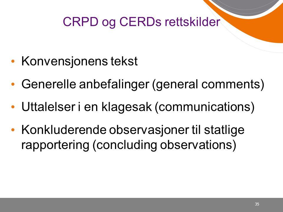 35 CRPD og CERDs rettskilder • Konvensjonens tekst • Generelle anbefalinger (general comments) • Uttalelser i en klagesak (communications) • Konkluder