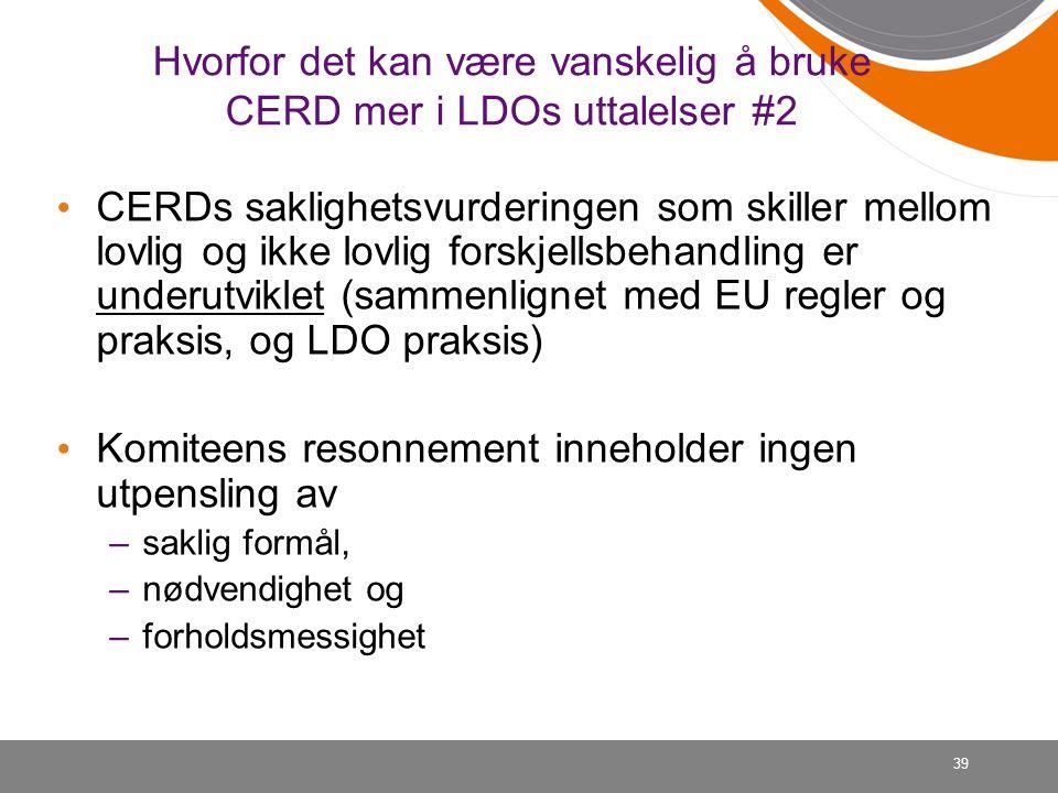 39 Hvorfor det kan være vanskelig å bruke CERD mer i LDOs uttalelser #2 • CERDs saklighetsvurderingen som skiller mellom lovlig og ikke lovlig forskje