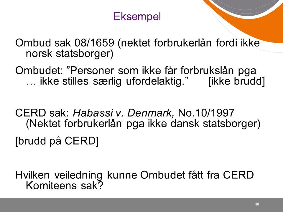 """40 Eksempel Ombud sak 08/1659 (nektet forbrukerlån fordi ikke norsk statsborger) Ombudet: """"Personer som ikke får forbrukslån pga … ikke stilles særlig"""