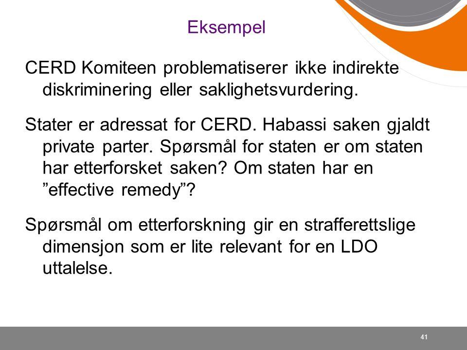 41 Eksempel CERD Komiteen problematiserer ikke indirekte diskriminering eller saklighetsvurdering. Stater er adressat for CERD. Habassi saken gjaldt p