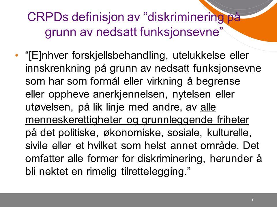"""7 CRPDs definisjon av """"diskriminering på grunn av nedsatt funksjonsevne"""" • """"[E]nhver forskjellsbehandling, utelukkelse eller innskrenkning på grunn av"""