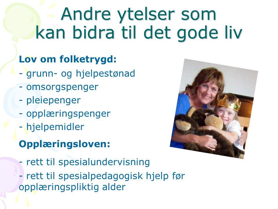 Andre ytelser som kan bidra til det gode liv Lov om folketrygd: - grunn- og hjelpestønad - omsorgspenger - pleiepenger - opplæringspenger - hjelpemidl