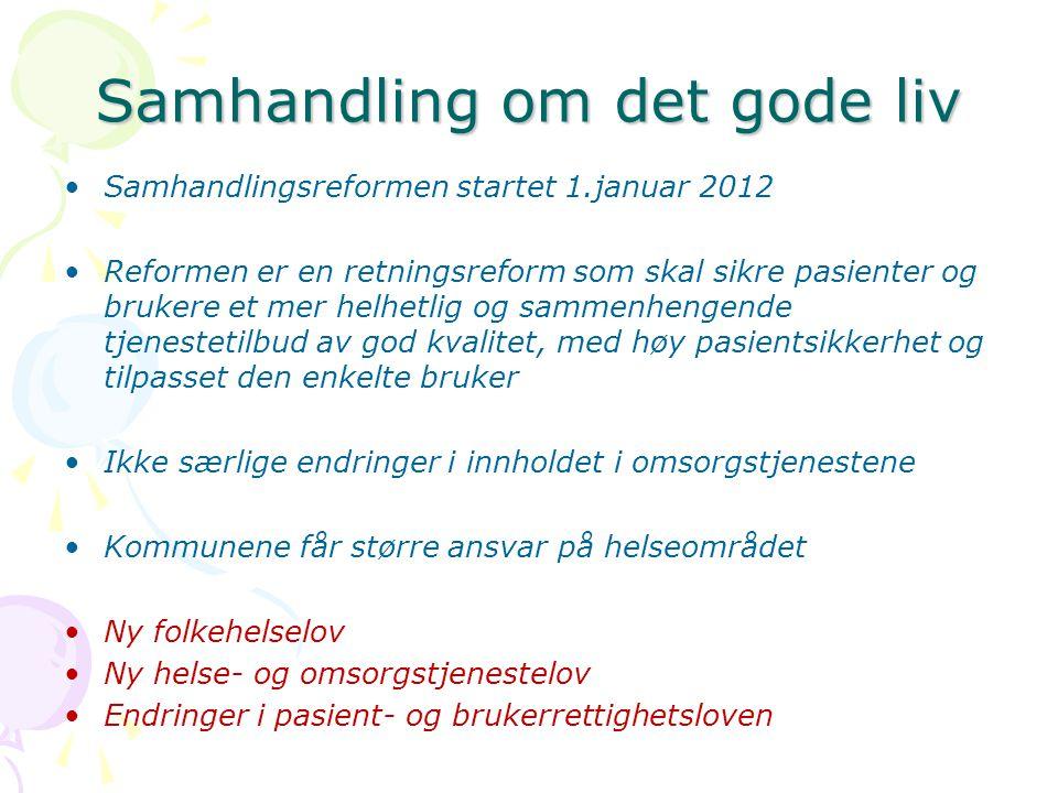Samhandling om det gode liv •Samhandlingsreformen startet 1.januar 2012 •Reformen er en retningsreform som skal sikre pasienter og brukere et mer helh