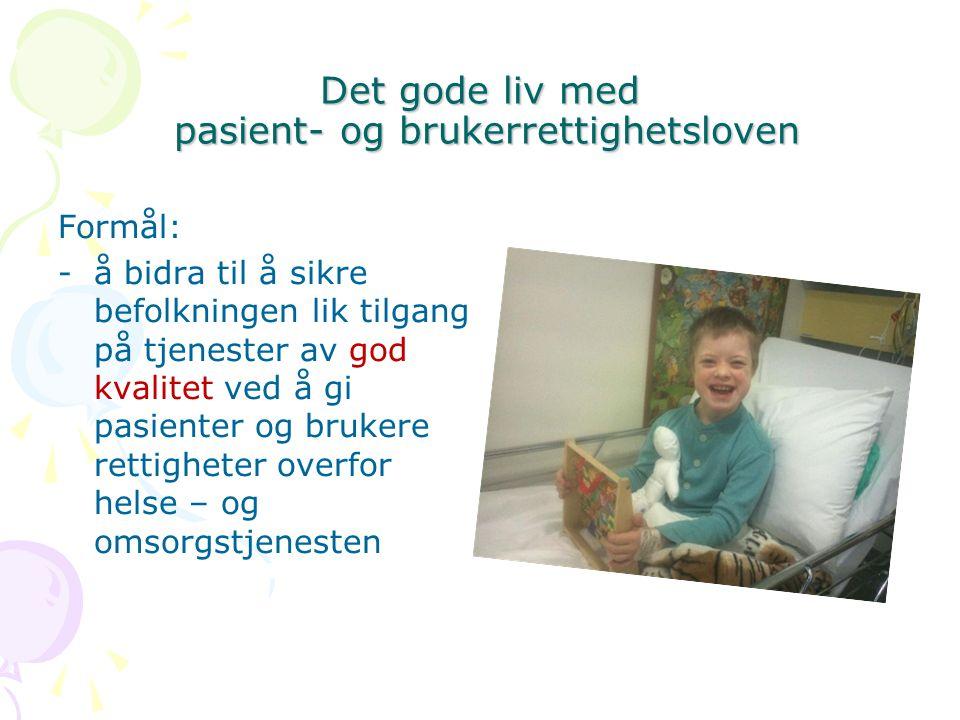 Det gode liv med pasient- og brukerrettighetsloven Formål: -å bidra til å sikre befolkningen lik tilgang på tjenester av god kvalitet ved å gi pasient