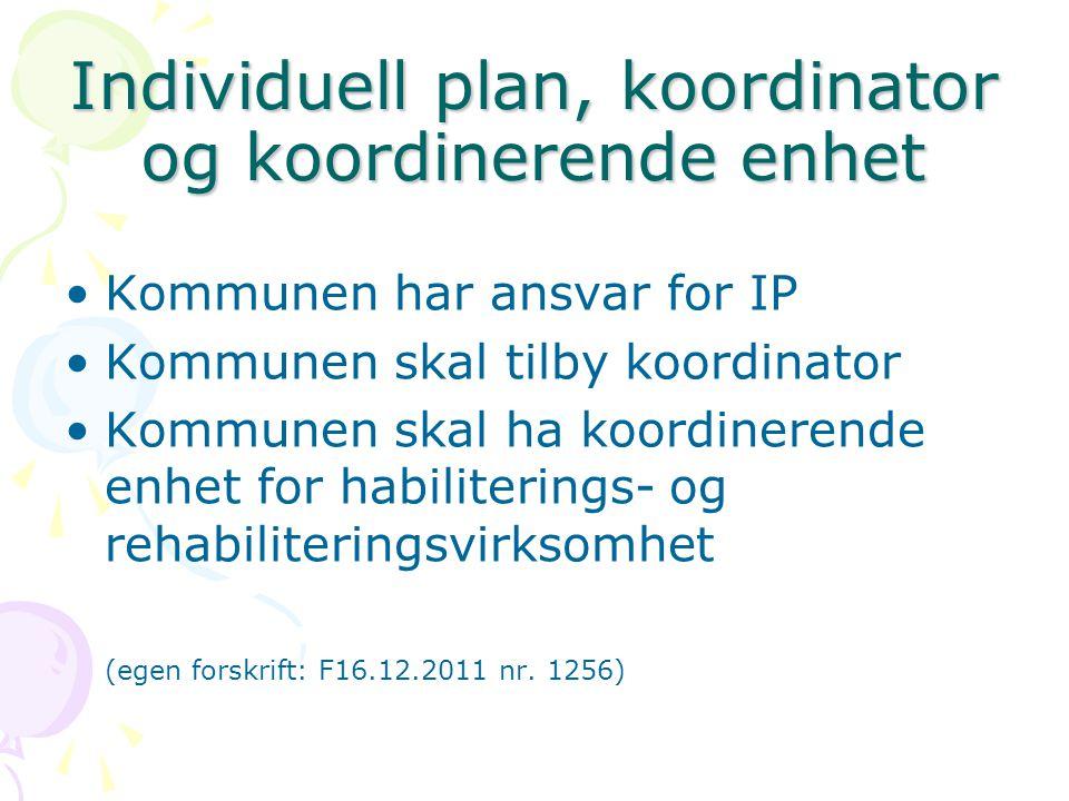 Individuell plan, koordinator og koordinerende enhet •Kommunen har ansvar for IP •Kommunen skal tilby koordinator •Kommunen skal ha koordinerende enhe
