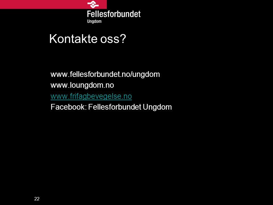 22 Kontakte oss? www.fellesforbundet.no/ungdom www.loungdom.no www.frifagbevegelse.no Facebook: Fellesforbundet Ungdom