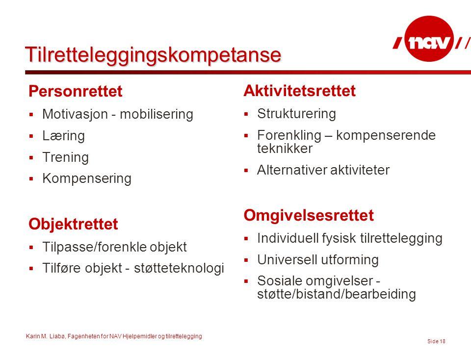 Karin M. Liabø, Fagenheten for NAV Hjelpemidler og tilrettelegging Side 18 Tilretteleggingskompetanse Personrettet  Motivasjon - mobilisering  Lærin