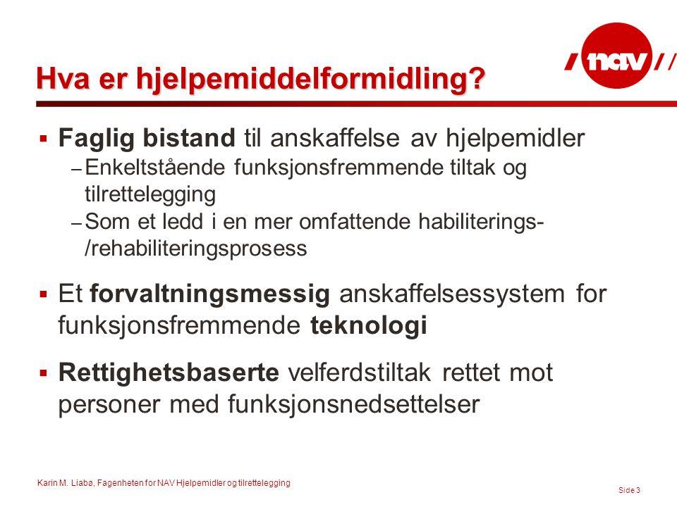 Karin M. Liabø, Fagenheten for NAV Hjelpemidler og tilrettelegging Side 3 Hva er hjelpemiddelformidling?  Faglig bistand til anskaffelse av hjelpemid