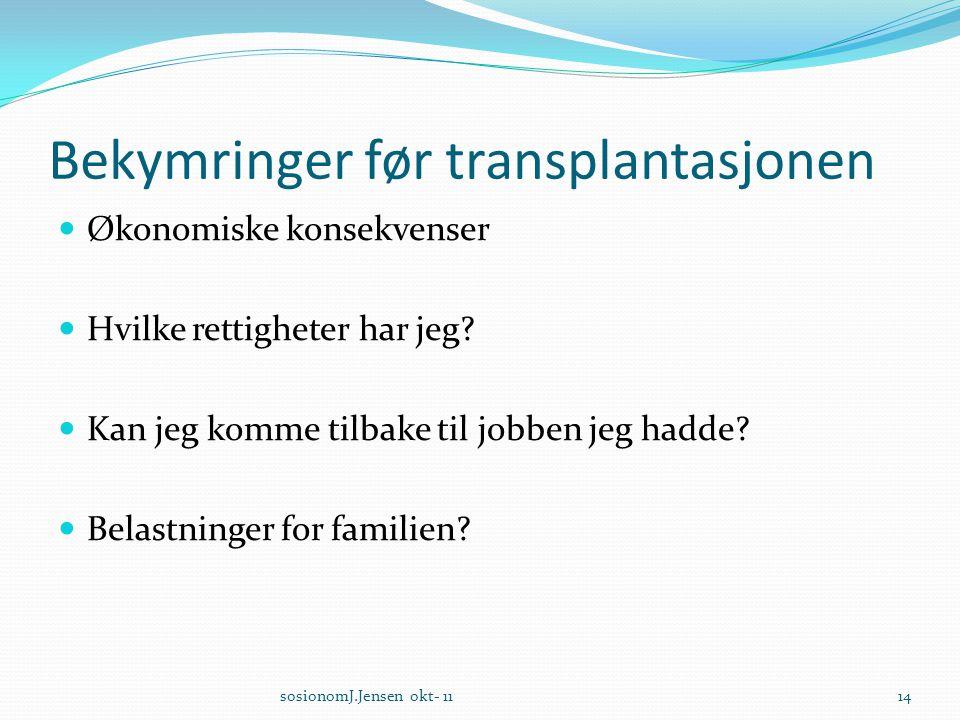 Bekymringer før transplantasjonen  Økonomiske konsekvenser  Hvilke rettigheter har jeg?  Kan jeg komme tilbake til jobben jeg hadde?  Belastninger