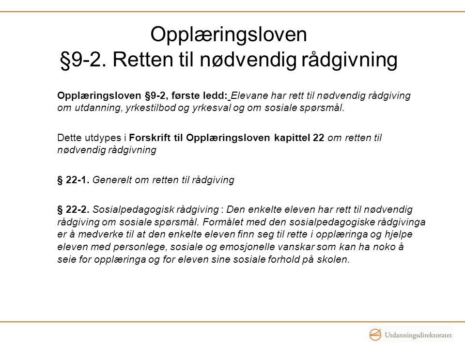 Opplæringsloven §9-2. Retten til nødvendig rådgivning Opplæringsloven §9-2, første ledd: Elevane har rett til nødvendig rådgiving om utdanning, yrkest