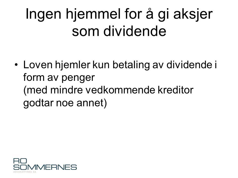 Ingen hjemmel for å gi aksjer som dividende •Loven hjemler kun betaling av dividende i form av penger (med mindre vedkommende kreditor godtar noe annet)