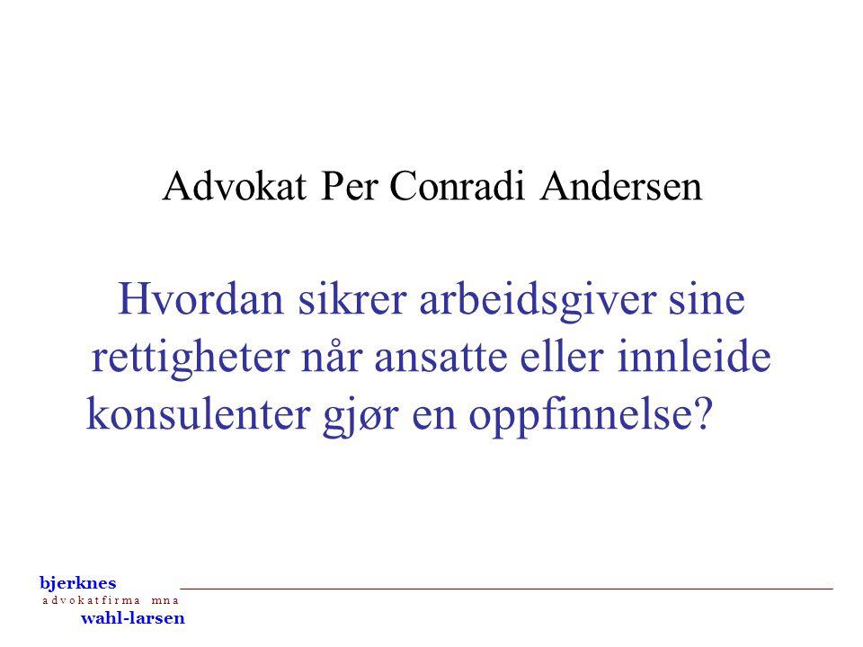 bjerknes a d v o k a t f i r m a m n a wahl-larsen Advokat Per Conradi Andersen Hvordan sikrer arbeidsgiver sine rettigheter når ansatte eller innleid