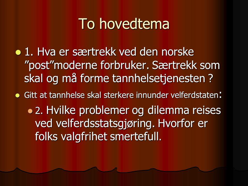 To hovedtema  1. Hva er særtrekk ved den norske post moderne forbruker.
