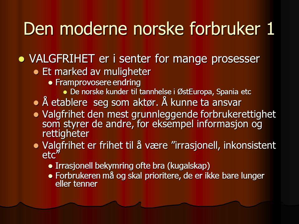 Den moderne norske forbruker 1  VALGFRIHET er i senter for mange prosesser  Et marked av muligheter  Framprovosere endring  De norske kunder til tannhelse i ØstEuropa, Spania etc  Å etablere seg som aktør.