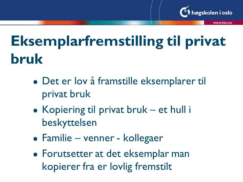 Eksemplarfremstilling til privat bruk l Det er lov å framstille eksemplarer til privat bruk l Kopiering til privat bruk – et hull i beskyttelsen l Fam