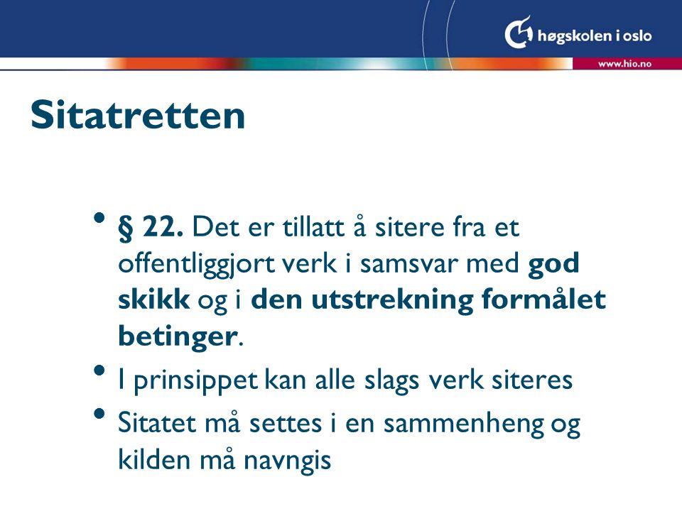 Sitatretten l§ 22. Det er tillatt å sitere fra et offentliggjort verk i samsvar med god skikk og i den utstrekning formålet betinger. lI prinsippet ka