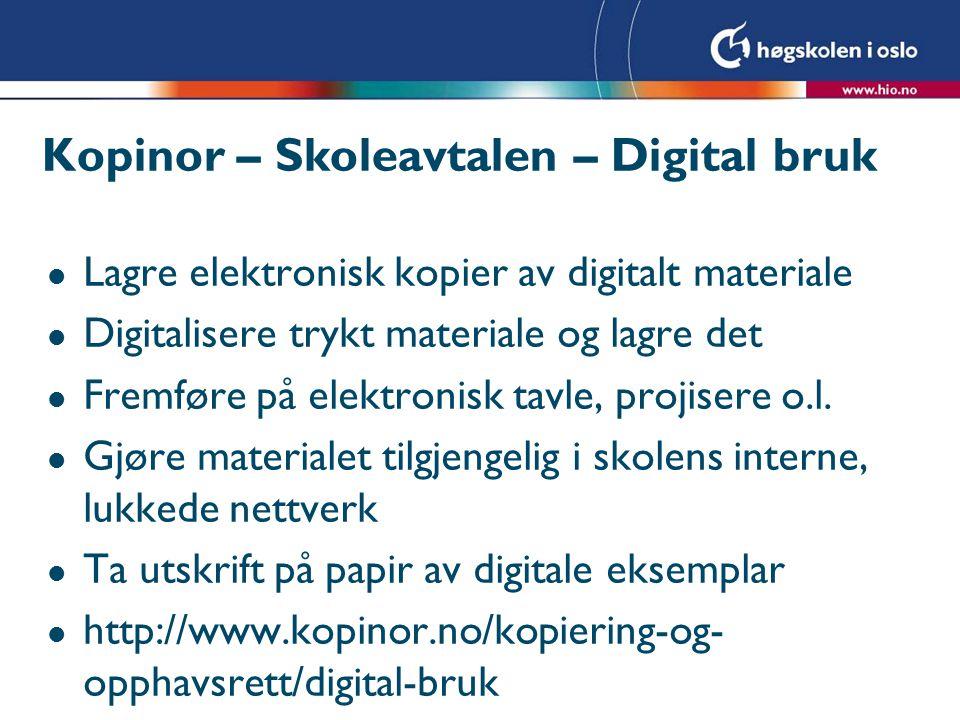 Kopinor – Skoleavtalen – Digital bruk l Lagre elektronisk kopier av digitalt materiale l Digitalisere trykt materiale og lagre det l Fremføre på elekt