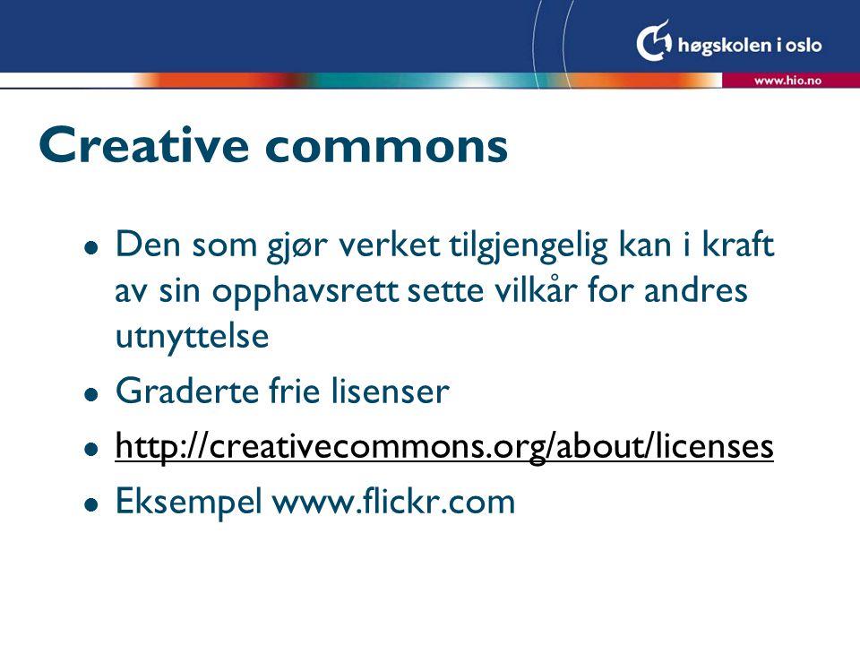 Creative commons l Den som gjør verket tilgjengelig kan i kraft av sin opphavsrett sette vilkår for andres utnyttelse l Graderte frie lisenser l http: