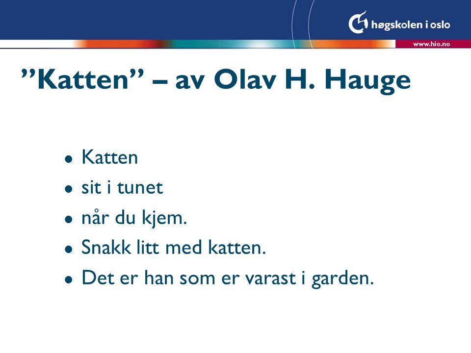 """""""Katten"""" – av Olav H. Hauge l Katten l sit i tunet l når du kjem. l Snakk litt med katten. l Det er han som er varast i garden."""