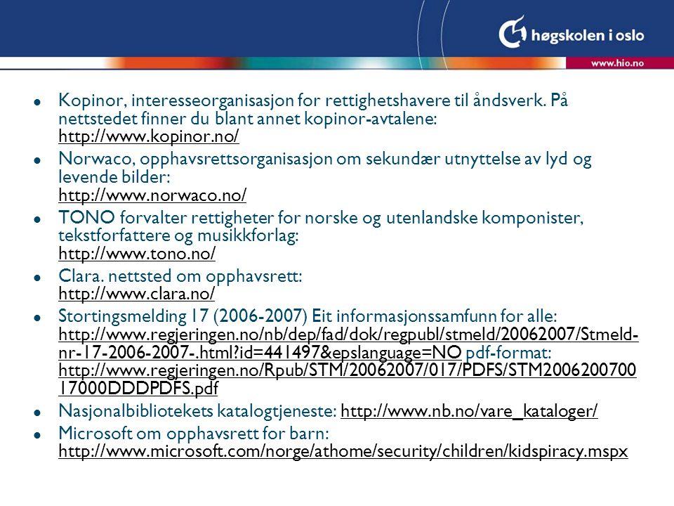 l Kopinor, interesseorganisasjon for rettighetshavere til åndsverk. På nettstedet finner du blant annet kopinor-avtalene: http://www.kopinor.no/ http: