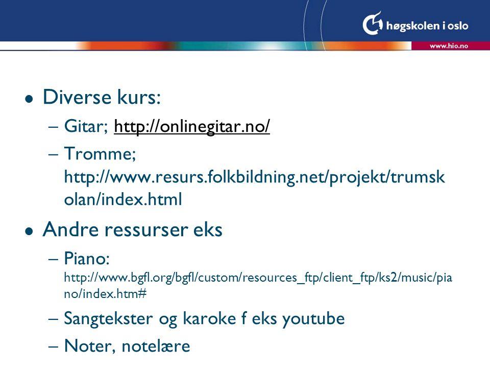 l Diverse kurs: –Gitar; http://onlinegitar.no/http://onlinegitar.no/ –Tromme; http://www.resurs.folkbildning.net/projekt/trumsk olan/index.html l Andr
