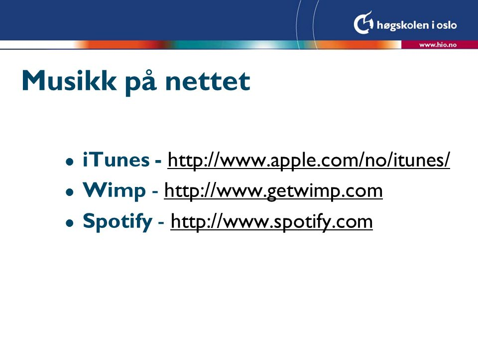 Musikk på nettet l iTunes - http://www.apple.com/no/itunes/http://www.apple.com/no/itunes/ l Wimp - http://www.getwimp.comhttp://www.getwimp.com l Spo