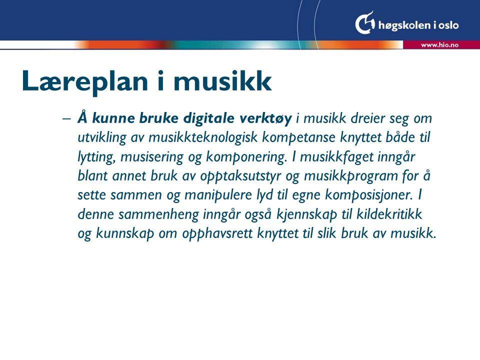Læreplan i musikk –Å kunne bruke digitale verktøy i musikk dreier seg om utvikling av musikkteknologisk kompetanse knyttet både til lytting, musiserin