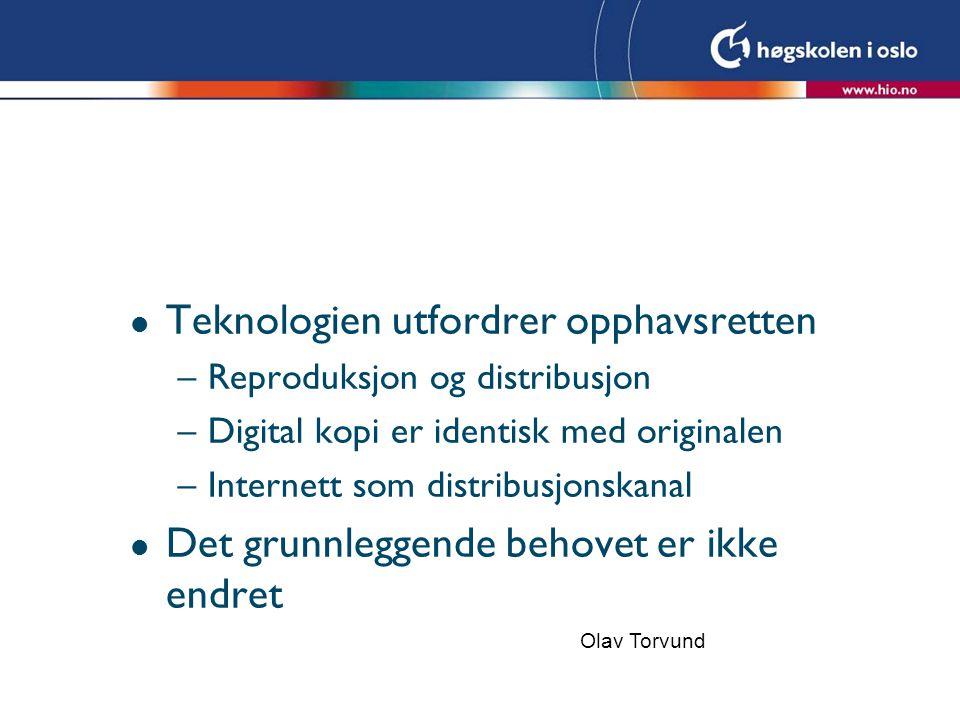 l Teknologien utfordrer opphavsretten –Reproduksjon og distribusjon –Digital kopi er identisk med originalen –Internett som distribusjonskanal l Det g