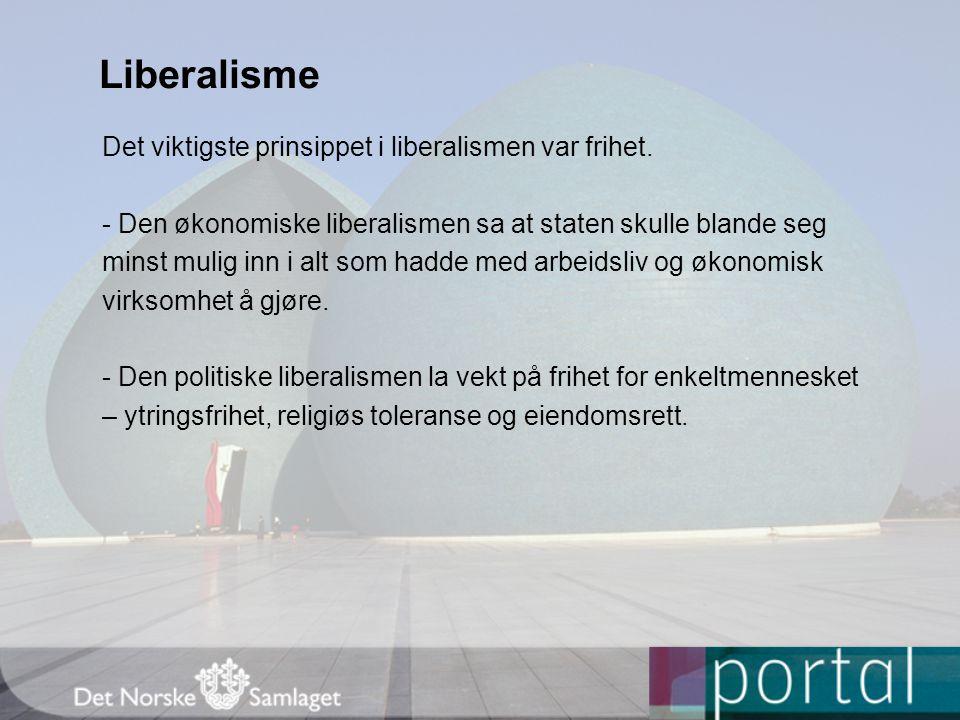 Liberalisme Det viktigste prinsippet i liberalismen var frihet. - Den økonomiske liberalismen sa at staten skulle blande seg minst mulig inn i alt som