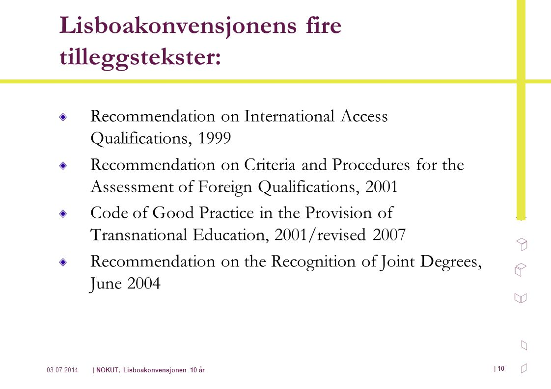 03.07.2014| NOKUT, Lisboakonvensjonen 10 år | 10 Lisboakonvensjonens fire tilleggstekster: Recommendation on International Access Qualifications, 1999