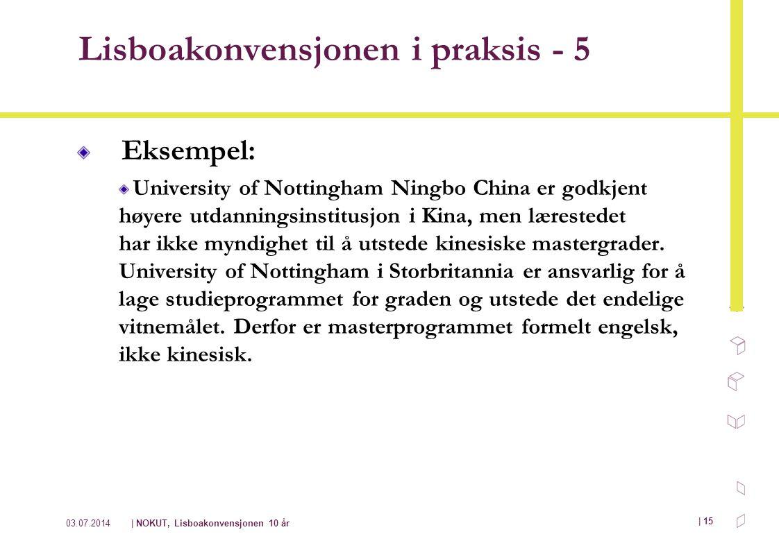 03.07.2014| NOKUT, Lisboakonvensjonen 10 år | 15 Lisboakonvensjonen i praksis - 5 Eksempel: University of Nottingham Ningbo China er godkjent høyere u