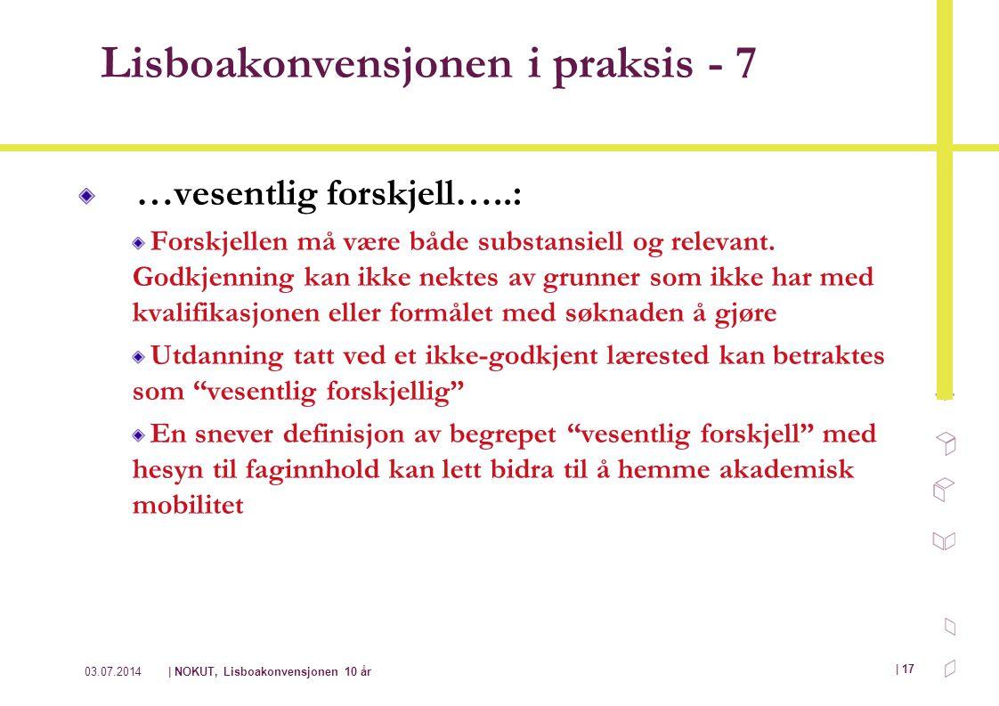 03.07.2014| NOKUT, Lisboakonvensjonen 10 år | 17 Lisboakonvensjonen i praksis - 7 …vesentlig forskjell…..: Forskjellen må være både substansiell og re