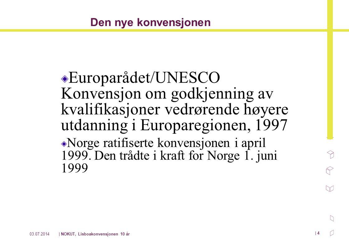 03.07.2014| NOKUT, Lisboakonvensjonen 10 år | 4 Den nye konvensjonen Europarådet/UNESCO Konvensjon om godkjenning av kvalifikasjoner vedrørende høyere