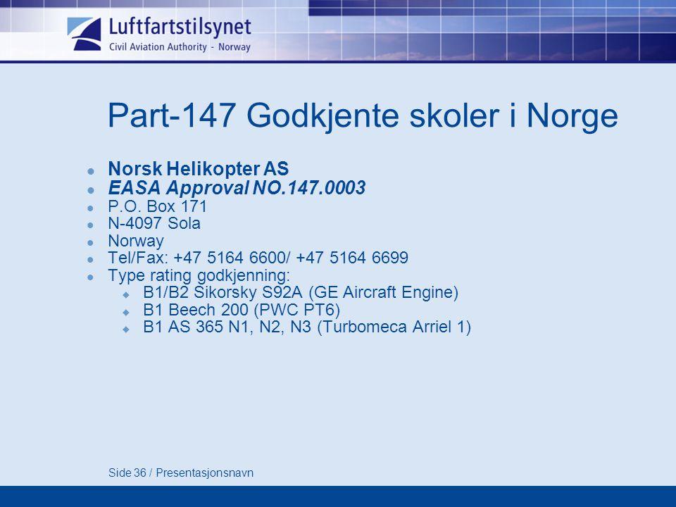 Side 36 / Presentasjonsnavn Part-147 Godkjente skoler i Norge  Norsk Helikopter AS  EASA Approval NO.147.0003  P.O.