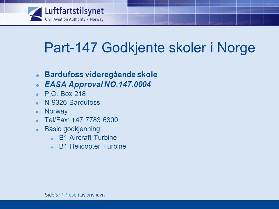 Side 37 / Presentasjonsnavn Part-147 Godkjente skoler i Norge  Bardufoss videregående skole  EASA Approval NO.147.0004  P.O.