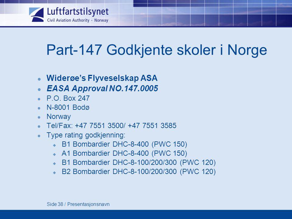 Side 38 / Presentasjonsnavn Part-147 Godkjente skoler i Norge  Widerøe's Flyveselskap ASA  EASA Approval NO.147.0005  P.O.