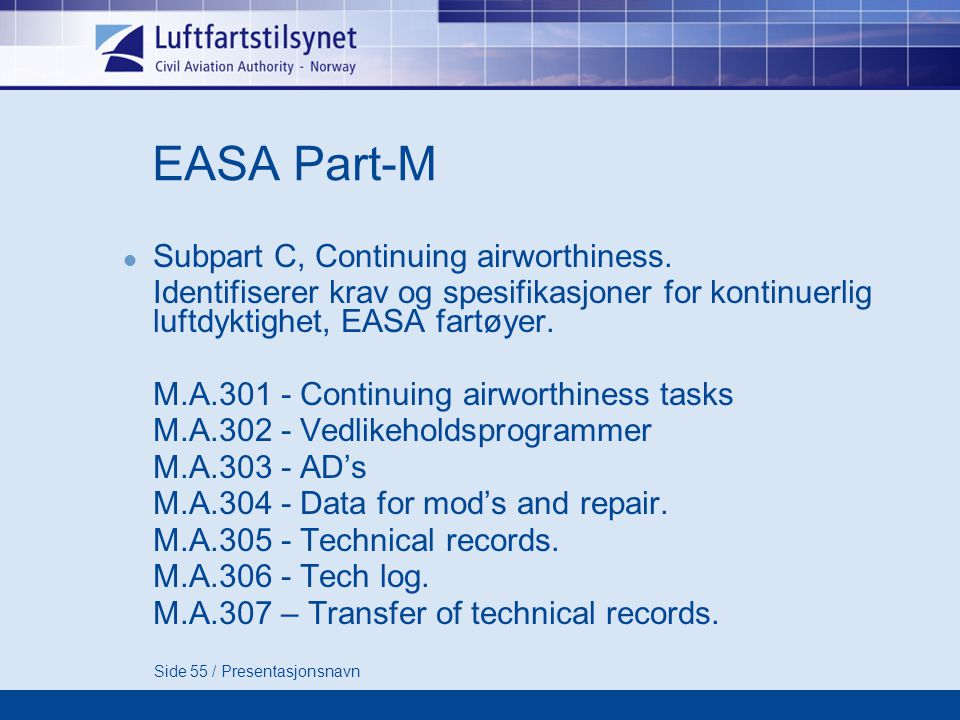 Side 55 / Presentasjonsnavn EASA Part-M  Subpart C, Continuing airworthiness.