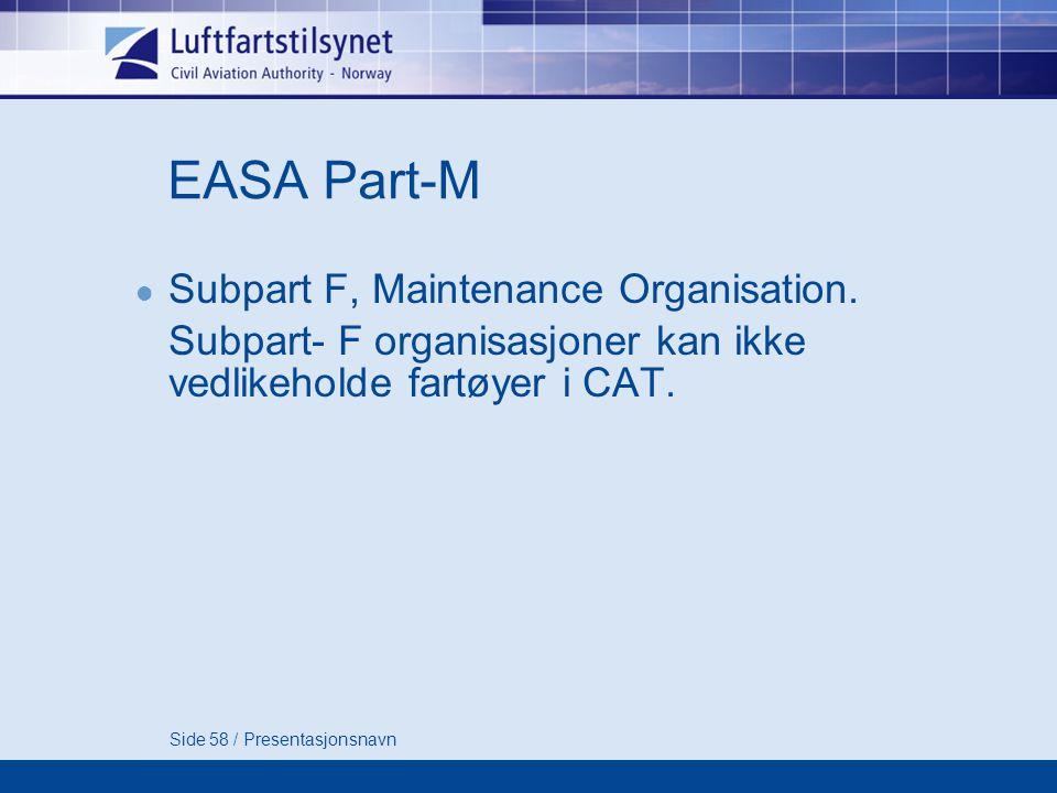 Side 58 / Presentasjonsnavn EASA Part-M  Subpart F, Maintenance Organisation.